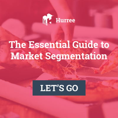 Hurree. The Essential Guide to Market Segmentation. Let's Go!