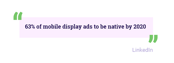 63% of mobile display ads to be native by 202  Hurree. Our Predicted Digital Marketing Trends 2019